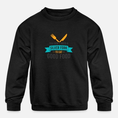 You don't need a silver fork to eat GOOD FOOD - Kids' Crewneck Sweatshirt