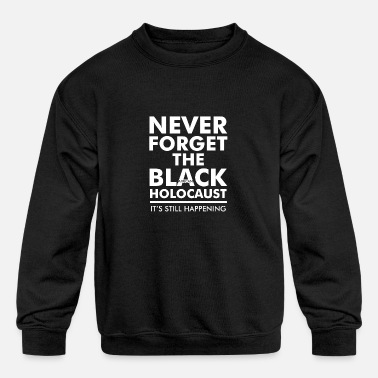 Never Forget the Black African Holocaust - Kids' Crewneck Sweatshirt