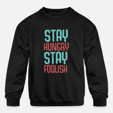 Foolish Stay Foolish - Kids' Crewneck Sweatshirt