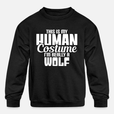 Costume Halloween This Is My Human Costume Really Wolf - Kids' Crewneck Sweatshirt