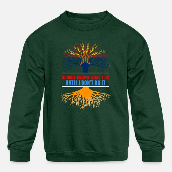 Urban Hoodies & Sweatshirts - Nobody Know What I Do Until I Dont Do It - Kids' Crewneck Sweatshirt forest green