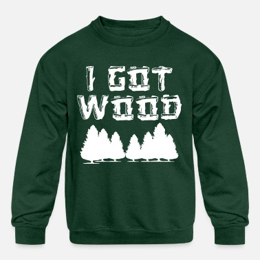 I Got Wood - Kids' Crewneck Sweatshirt