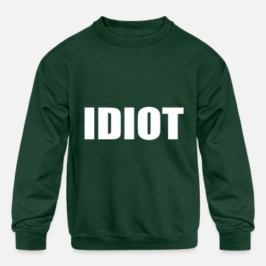 Idiot IDIOT - Kids' Crewneck Sweatshirt