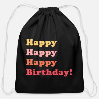Happy Birthday Happy Happy Birthday - Cotton Drawstring Bag