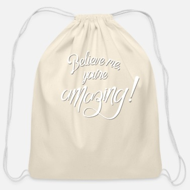 Amazing Believe me, you're amazing! Gift Design Greatness - Cotton Drawstring Bag