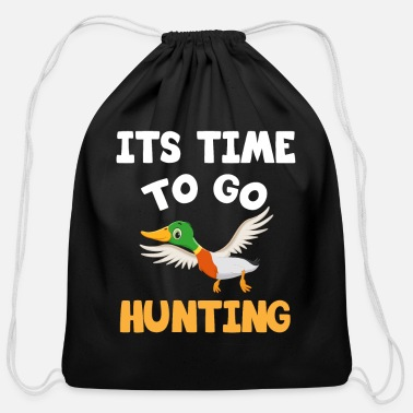 It´s time to go hunting | Funny Duck Hunting - Cotton Drawstring Bag