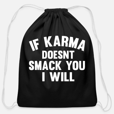 Doesnt If karma doesnt smack you, i will! Funny saying - Cotton Drawstring Bag