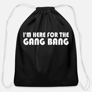 Gang Im Here For The Gang Bang - Cotton Drawstring Bag