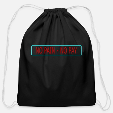 Pay no pain - no pay - Cotton Drawstring Bag
