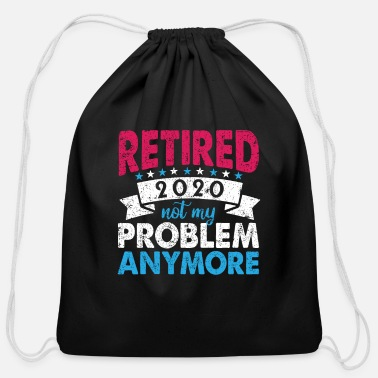 Zivi Retired Not My Problem Anymore Shirt 2020 Retireme - Cotton Drawstring Bag
