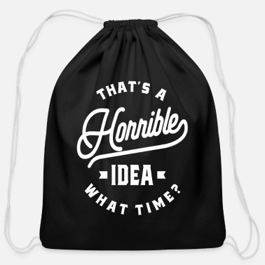 What That's A Horrible Idea. What Time? - Cotton Drawstring Bag