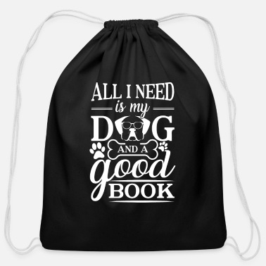 All I Need Is My Book And My Dog All i need is my dog and a good book - Cotton Drawstring Bag