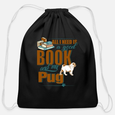 All I Need Is My Book And My Dog All I Need Is A Good Book And My Pug - Cotton Drawstring Bag