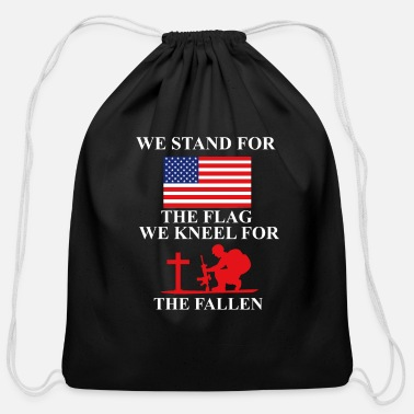 We Stand For The Flag We Kneel For The Fallen We stand for the Flag we kneel for the fallen - Cotton Drawstring Bag