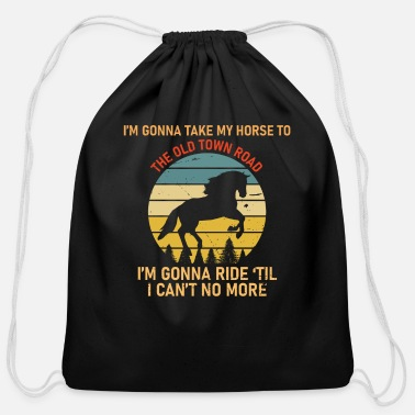 Town I'm Gonna Take My Horse to The Old Town Road - Cotton Drawstring Bag