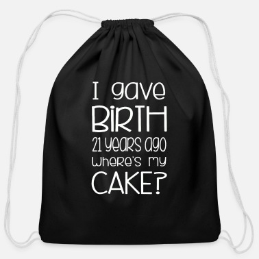 Cake I gave birth 21 years ago | Mom of 21st Birthday - Cotton Drawstring Bag