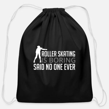 Skater Roller Skating Is Boring Said No One Ever - Cotton Drawstring Bag