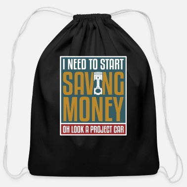 Tuning I Need To Start Saving Money Oh Look A Project Car - Cotton Drawstring Bag