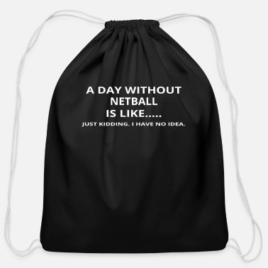 Funny day without gift geschenk love netball - Cotton Drawstring Bag