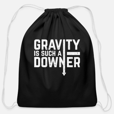 Funny Science Quotes Funny Science Design Quote Gravity is Such a Downe - Cotton Drawstring Bag