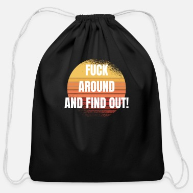 Fuck around and find out - Cotton Drawstring Bag