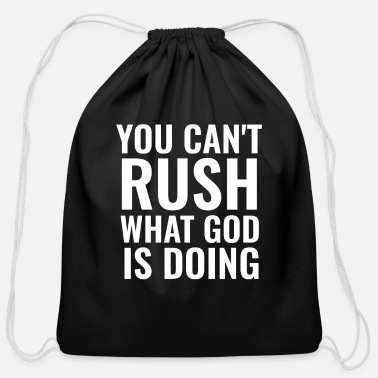 Religious You Can't Rush What God Is Doing - Christian Quote - Cotton Drawstring Bag