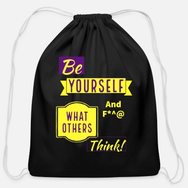 Be Yourself and F*$#@ what others think! - Cotton Drawstring Bag