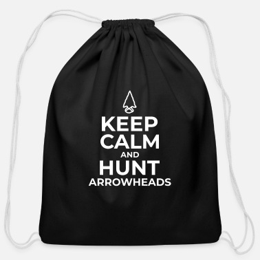 Arrowhead Keep Calm and Hunt Arrowheads Funny Arrowhead Hunter Design Arrowhead Hunting Artifact Hunter Gifts - Cotton Drawstring Bag