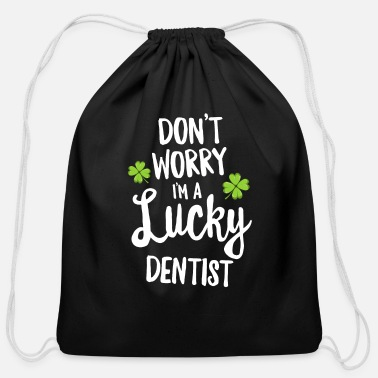 Don't Worry Lucky Dentist St Patricks Day Dental - Cotton Drawstring Bag