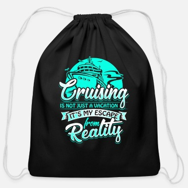 Cruise Cruising Is An Escape from Reality - Cotton Drawstring Bag