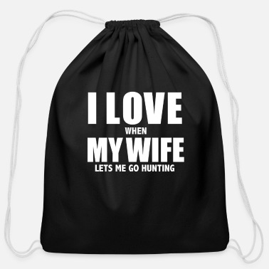 Wife Love my wife when she lets me go hunting whipped - Cotton Drawstring Bag
