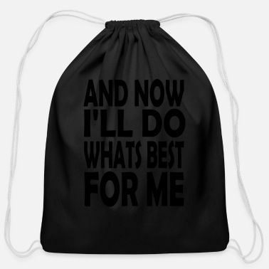 Quotes and no i ll do whats best for me - Cotton Drawstring Bag