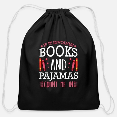 If It Involves Books And Pajamas Reading Bookworm - Cotton Drawstring Bag