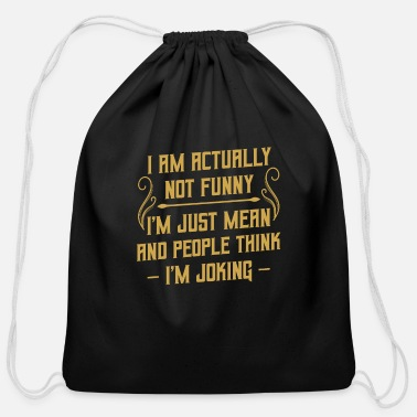 Sarcastic I Am Actually Not Funny I'm Just Mean Sarcastic - Cotton Drawstring Bag