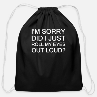 I Just Rolled My Eyes Did I Just Roll My Eyes Out Load - Cotton Drawstring Bag