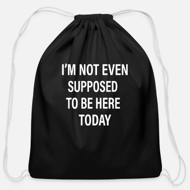Funny Crossfit I'm Not Even Supposed To Be Here Today - Cotton Drawstring Bag