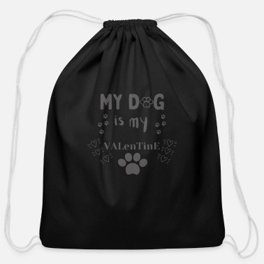 Is My my dog is my valentine - Cotton Drawstring Bag
