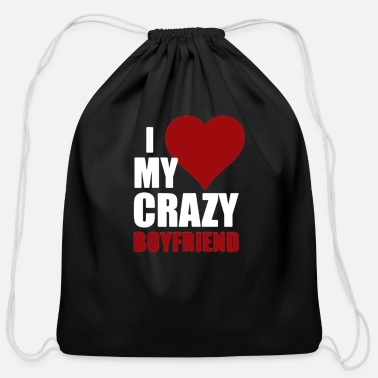 I Love My Boyfriend I Love My Crazy Boyfriend - Cotton Drawstring Bag