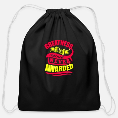 Greatness Earned Never Awarded T-Shirt - Cotton Drawstring Bag