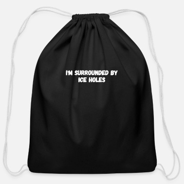Ass Hole I'm surrounded by ice holes - Cotton Drawstring Bag