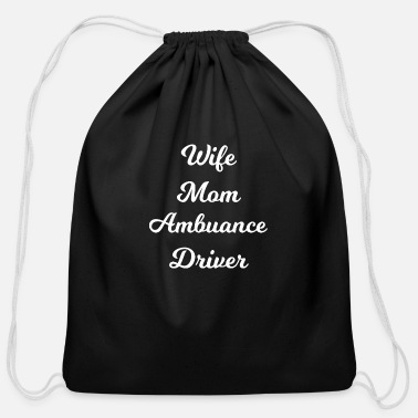 Ambulance Driver Wife Mom Ambulance Driver - Cotton Drawstring Bag