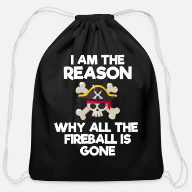 I Am The Reason Why All The Fireball Is Gone I Am The Reason Why All The Fireball Is Gone - Cotton Drawstring Bag