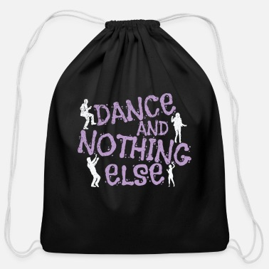 Performance Dancing Dance And Nothing Else - Cotton Drawstring Bag