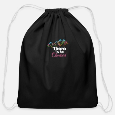 Mountain Climbing There To Be Rock Climbing Gift Print Climber - Cotton Drawstring Bag