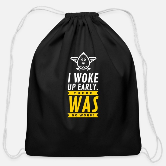 Early Bags & Backpacks - I Woke Up Early. There Was No Worm! - Cotton Drawstring Bag black