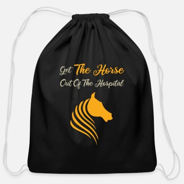 Horse Out Of Hospital Get The Horse Out Of The Hospital - Cotton Drawstring Bag