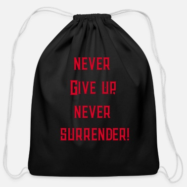 Never-give-up never give up never surrender - Cotton Drawstring Bag