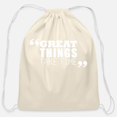 Take Great things take time - Cotton Drawstring Bag