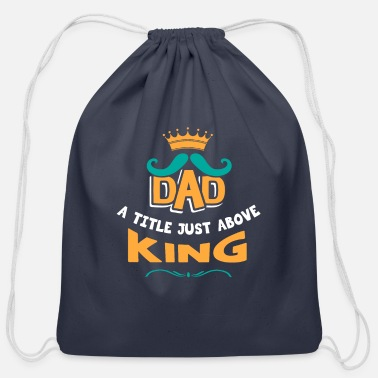Dad a title just above king - Cotton Drawstring Bag