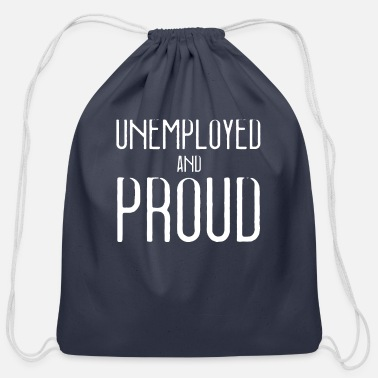 Unemployed UNEMPLOYED AND PROUD - Cotton Drawstring Bag